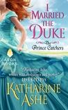 I Married the Duke (The Prince Catchers, #1)