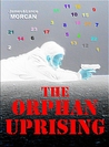 The Orphan Uprising by James Morcan