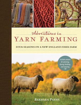 Adventures in Yarn Farming: Four Seasons on a New England Fiber Farm