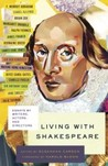 Living with Shakespeare: Actors, Directors, and Writers on Shakespeare in Our Time