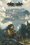 Ancient, Strange, and Lovely by Susan Fletcher