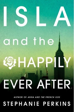 Isla and the Happily Ever After (Anna and the French Kiss #3) by Stephanie Perkins | Review
