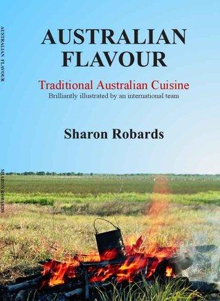 Australian Flavour: Traditional Australian Cuisine Sharon Robards