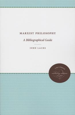 Marxist Philosophy: A Bibliographical Guide  by  John Lachs