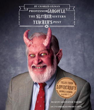 Tales from Lovecraft Middle School #1, #2, and #3: #1: Professor Gargoyle, #2: The Slither Sisters, #3: Teacher's Pest
