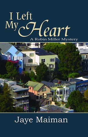 I Left My Heart  (Robin Miller Mystery, #1)  by  Jaye Maiman