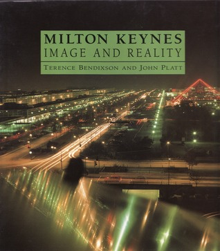 Milton Keynes: images and reality  by  Terence Bendixson