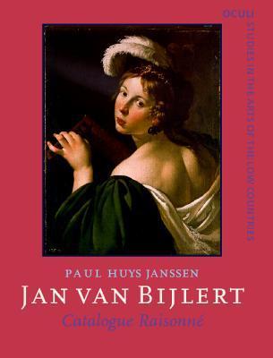 Jan Van Bijlert, 1597/98 1671: Catalogue Raisonné Paul Huys Janssen