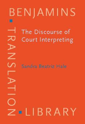 The Discourse of Court Interpreting: Discourse Practices of the Law, the Witness and the Interpreter  by  Sandra Beatriz Hale
