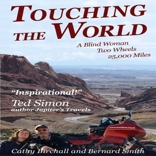 Touching The World: A Blind Woman, Two Wheels, 25000 Miles  by  Cathy Birchall