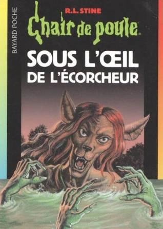 Sous loeil de lécorcheur (Chair de Poule #64) R.L. Stine
