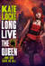 Long Live the Queen (The Immortal Empire, #3) by Kate Locke