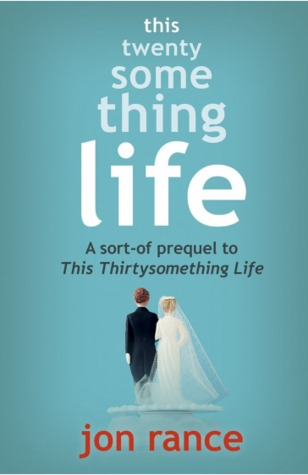 This Twentysomething Life: A sort-of prequel to This Thirtysomething Life (2013)