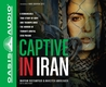 Captive in Iran (Library Edition): A Remarkable True Story of Hope and Triumph amid the Horror of Tehran's Brutal Evin Prison