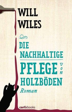 Die nachhaltige Pflege von Holzböden (2013) by Will Wiles