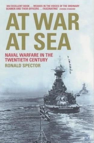 At War at Sea: Naval Warfare in the Twentieth Century  by  Ronald H. Spector
