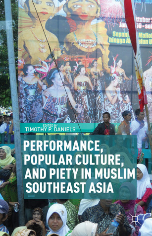 Performance, Popular Culture, and Piety in Muslim Southeast Asia Timothy P. Daniels