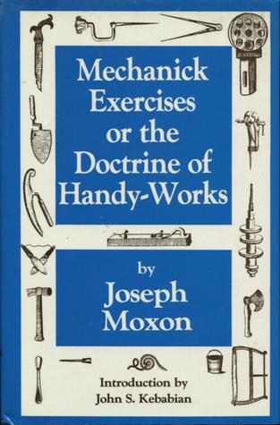Mechanick Exercises  by  Joseph Moxon