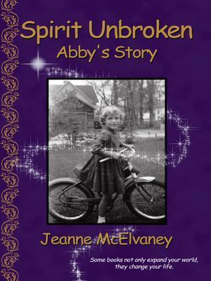 Spirit Unbroken: Abbys Story Jeanne McElvaney