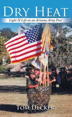 Dry Heat: Light & Life on an Arizona Army Post Tom Decker