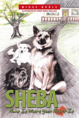 Sheba: Home Is Where Your Heart Is  by  Midge Noble