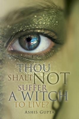Thou Shalt Not Suffer a Witch to Live? Ashis Gupta