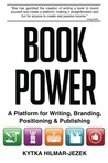Book Power: A Platform for Writing, Branding, Positioning & Publishing