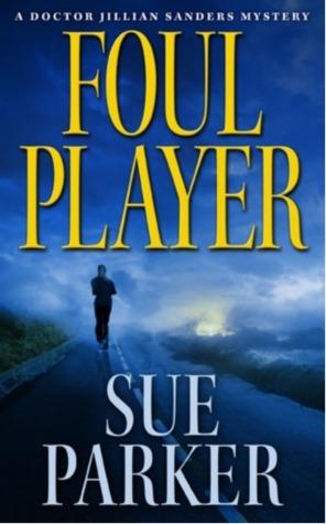 Foul Player (Dr. Jillian Sanders, #1) Sue Parker