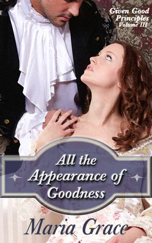 All the Appearance of Goodness (Given Good Principles #3)