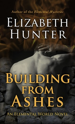 Building From Ashes (Elemental World, #1)  by  Elizabeth   Hunter