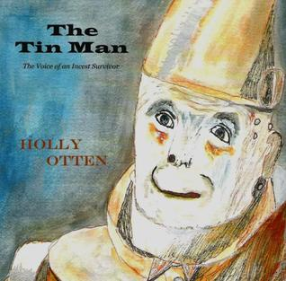 The Tin Man-The Voice of an Incest Survivor  by  Holly Otten