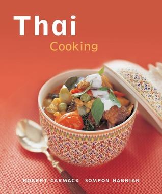Thai Cooking: [Techniques, Over 50 Recipes] Robert Carmack