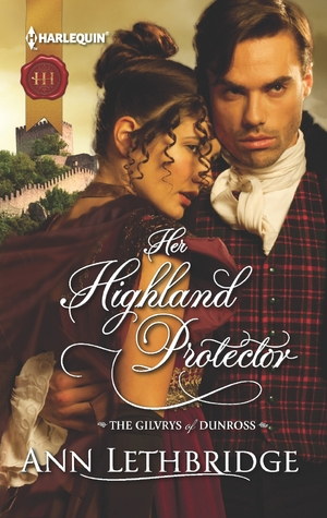 Her Highland Protector (Gilvrys Of Dunross, #2)  by  Ann Lethbridge