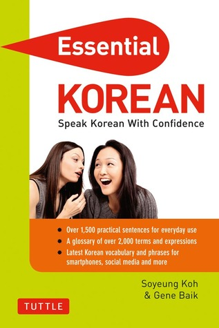 Essential Korean: Speak Korean with Confidence! (Self-Study Guide and Korean Phrasebook)  by  Soyeung Koh