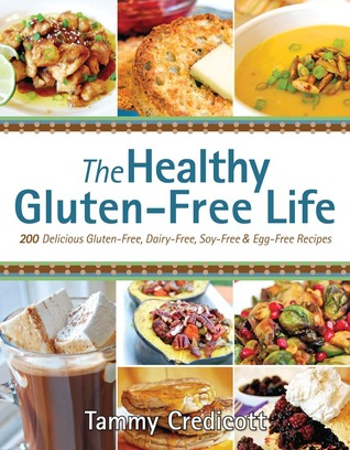 The Healthy Gluten-Free Life: 200 Delicious Gluten-Free, Dairy-Free, Soy-Free and Egg-Free Recipes! (2012)