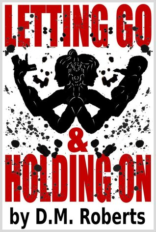 Letting Go & Holding On D.M. Roberts