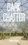 Dark Chatter