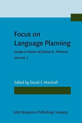 Language Planning: Focusschrift in Honor of Joshua A. Fishman on the Occasion of His 65th Birthday David F. Marshall