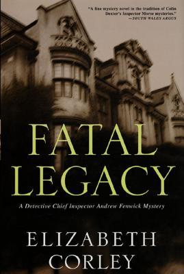 Fatal Legacy: A Detective Chief Inspector Andrew Fenwick Mystery  by  Elizabeth Corley