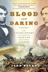 Blood and Daring: How Canada Fought the American Civil War and Forged a Nation