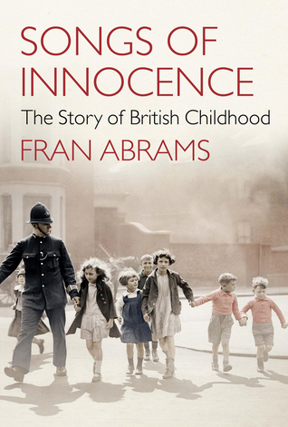 Songs of Innocence: The Story of British Childhood  by  Fran Abrams