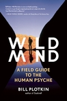 Wild Mind: A Field Guide to the Human Psyche