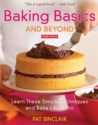 Baking Basics and Beyond: Learn These Simple Techniques and Bake Like a Pro