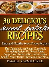 30 Delicious Sweet Potato Recipes  by  Pamela Kazmierczak