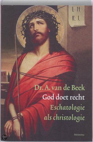 God doet recht: eschatologie als christologie spreken over God B. van de Beek