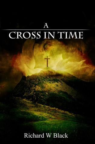 A Cross In Time by Richard W. Black