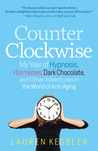 Counterclockwise: One Midlife Woman's Quest to Turn Back the Hands of Time