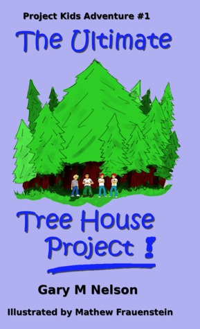 The Ultimate Tree House Project by Gary M. Nelson