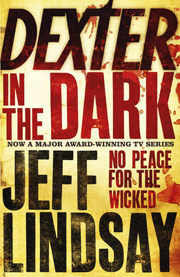 Dexter In The Dark: No peace for the wicked Jeff Lindsay