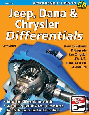Jeep, Dana & Chrysler Differentials: How to Rebuild & Upgrade the Chrysler 8 1/4, 8 3/4, Dana 44 & 60, & AMC 20  by  Larry Shepard